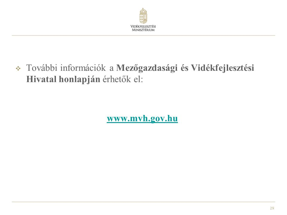 További információk a Mezőgazdasági és Vidékfejlesztési Hivatal honlapján érhetők el: