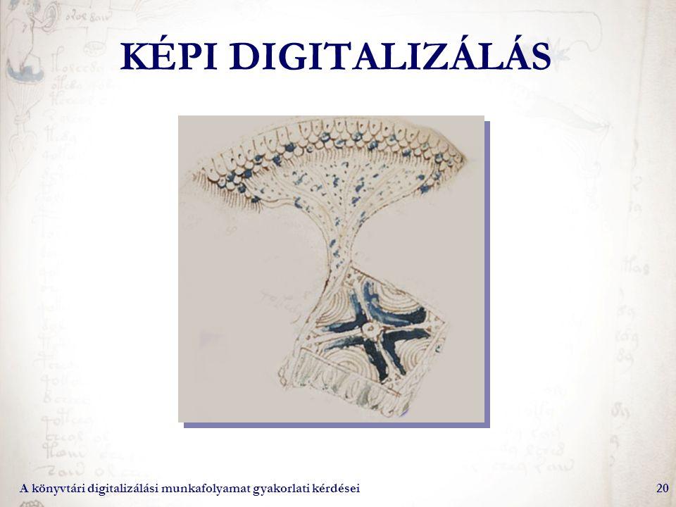 KÉPI DIGITALIZÁLÁS A könyvtári digitalizálási munkafolyamat gyakorlati kérdései