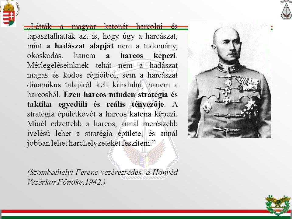 """""""Látták a magyar katonát harcolni és tapasztalhatták azt is, hogy úgy a harcászat, mint a hadászat alapját nem a tudomány, okoskodás, hanem a harcos képezi. Mérlegeléseinknek tehát nem a hadászat magas és ködös régióiból, sem a harcászat dinamikus talajáról kell kiindulni, hanem a harcosból. Ezen harcos minden stratégia és taktika egyedüli és reális tényezője. A stratégia épületkövét a harcos katona képezi. Minél edzettebb a harcos, annál merészebb ívelésű lehet a stratégia épülete, és annál jobban lehet harchelyzeteket feszíteni."""