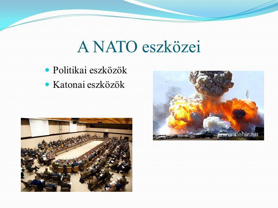 A NATO eszközei Politikai eszközök Katonai eszközök