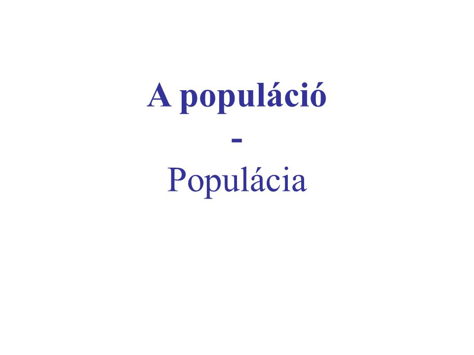 A populáció - Populácia