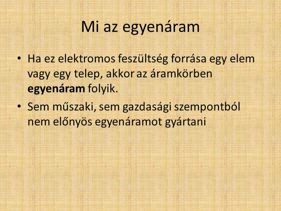 Mi az egyenáram Ha ez elektromos feszültség forrása egy elem vagy egy telep, akkor az áramkörben egyenáram folyik.