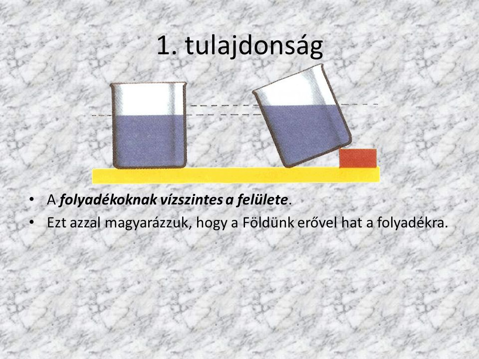 1. tulajdonság A folyadékoknak vízszintes a felülete.