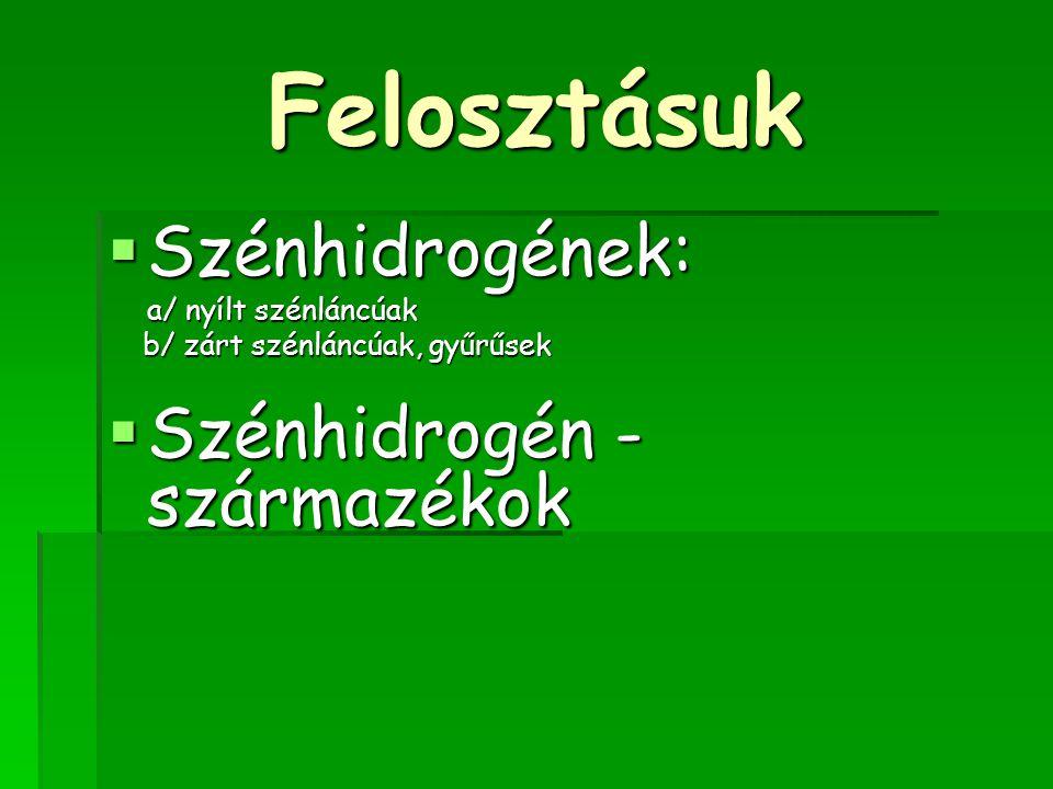 Felosztásuk Szénhidrogének: Szénhidrogén - származékok