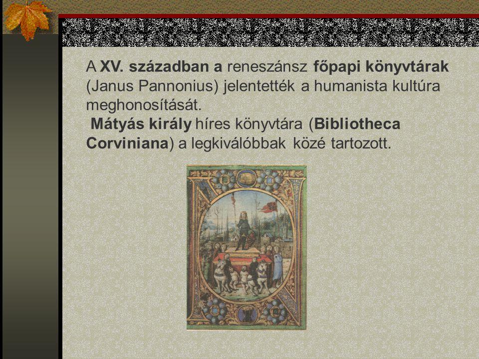 A XV. században a reneszánsz főpapi könyvtárak (Janus Pannonius) jelentették a humanista kultúra meghonosítását.