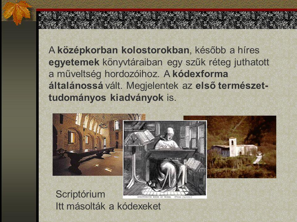A középkorban kolostorokban, később a híres egyetemek könyvtáraiban egy szűk réteg juthatott a műveltség hordozóihoz. A kódexforma általánossá vált. Megjelentek az első természet-tudományos kiadványok is.
