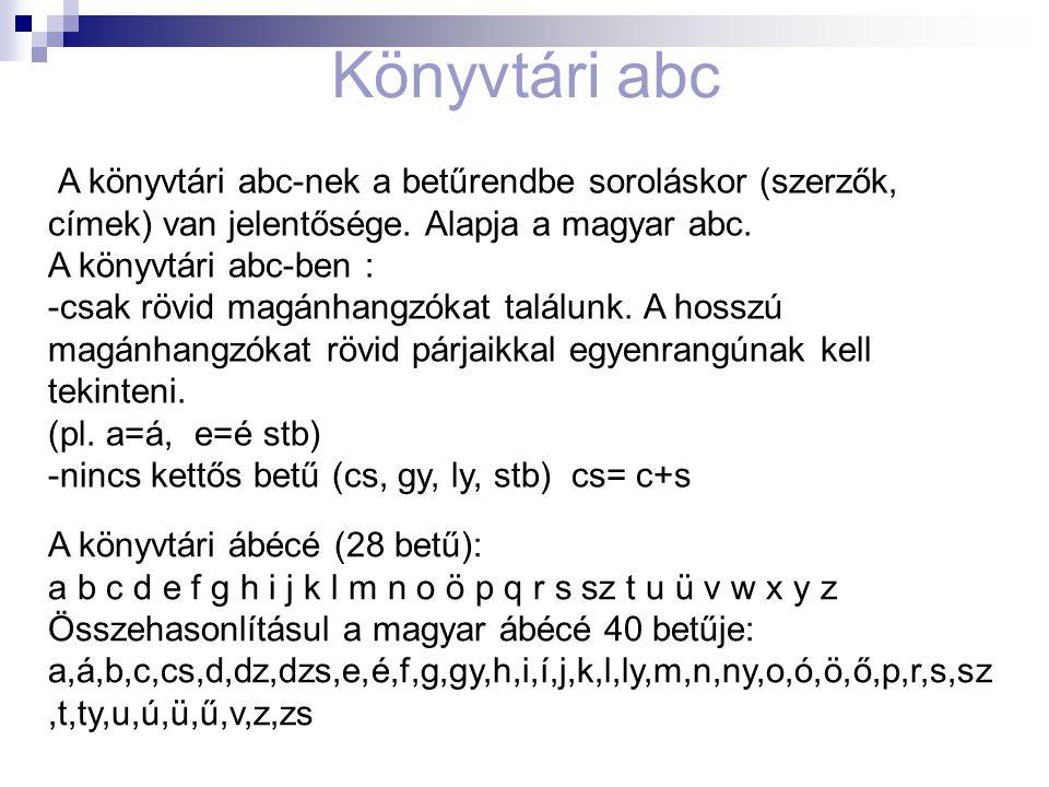 Könyvtári abc A könyvtári abc-nek a betűrendbe soroláskor (szerzők, címek) van jelentősége. Alapja a magyar abc.