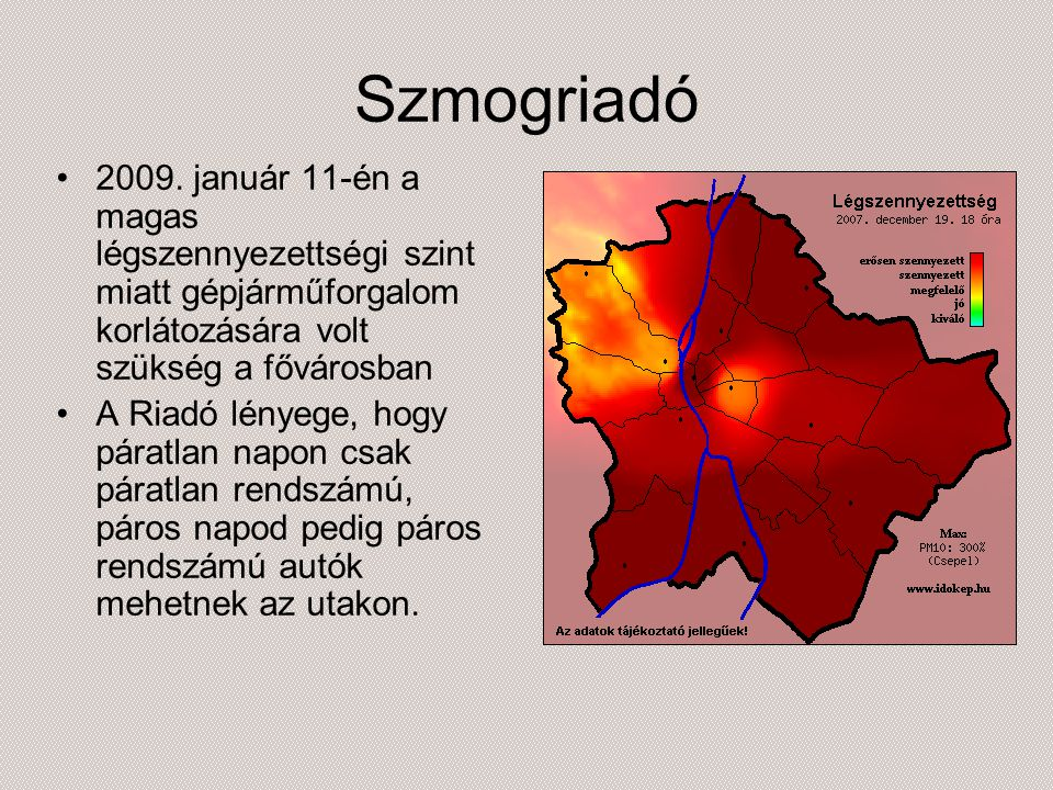 Szmogriadó 2009. január 11-én a magas légszennyezettségi szint miatt gépjárműforgalom korlátozására volt szükség a fővárosban.