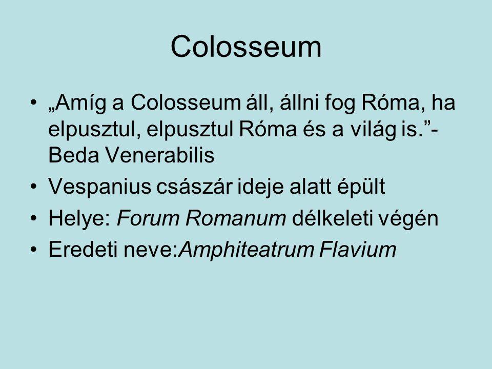"""Colosseum """"Amíg a Colosseum áll, állni fog Róma, ha elpusztul, elpusztul Róma és a világ is. - Beda Venerabilis."""