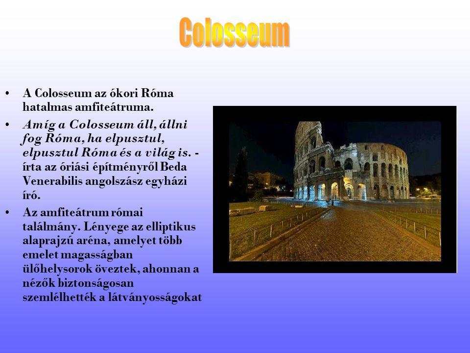 Colosseum A Colosseum az ókori Róma hatalmas amfiteátruma.