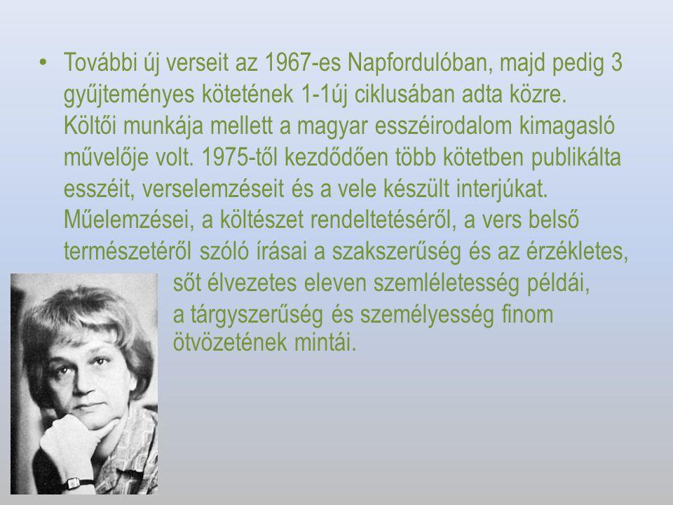 További új verseit az 1967-es Napfordulóban, majd pedig 3 gyűjteményes kötetének 1-1új ciklusában adta közre.