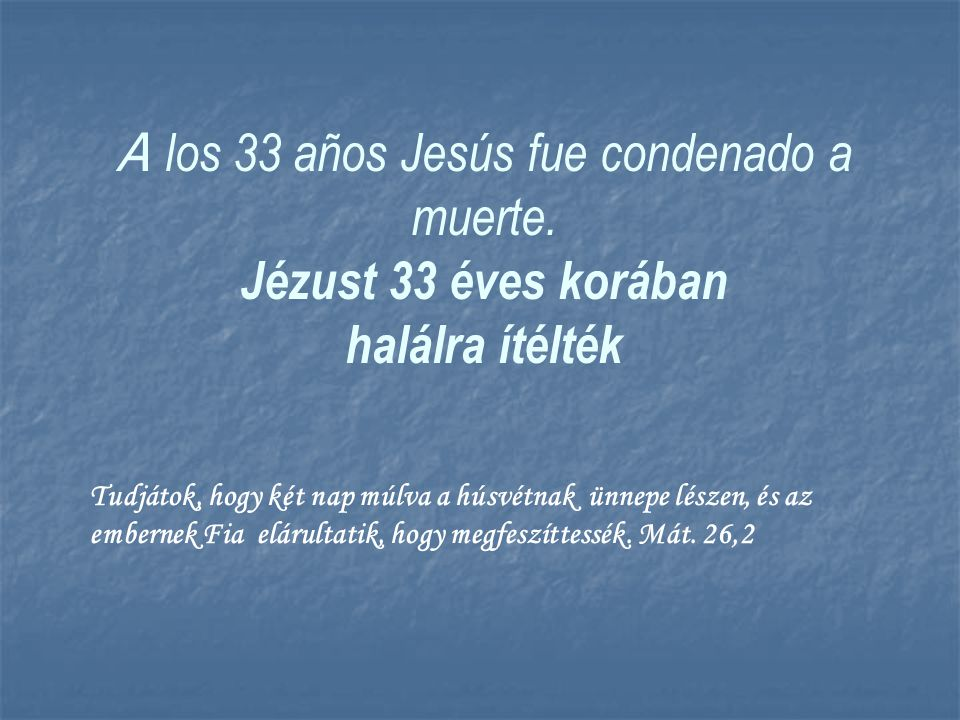 A los 33 años Jesús fue condenado a muerte