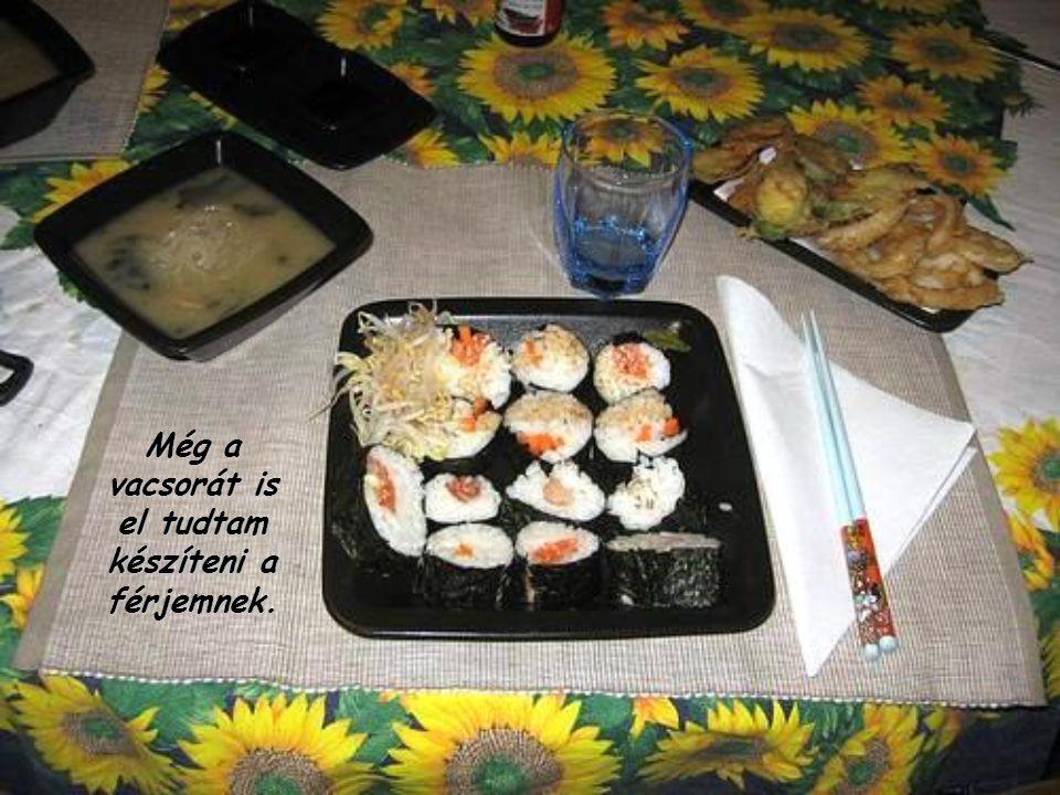 Még a vacsorát is el tudtam készíteni a férjemnek.