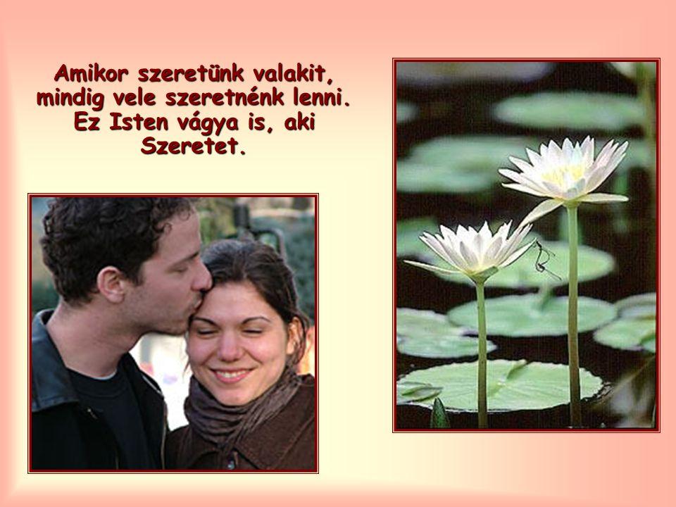 Amikor szeretünk valakit, mindig vele szeretnénk lenni