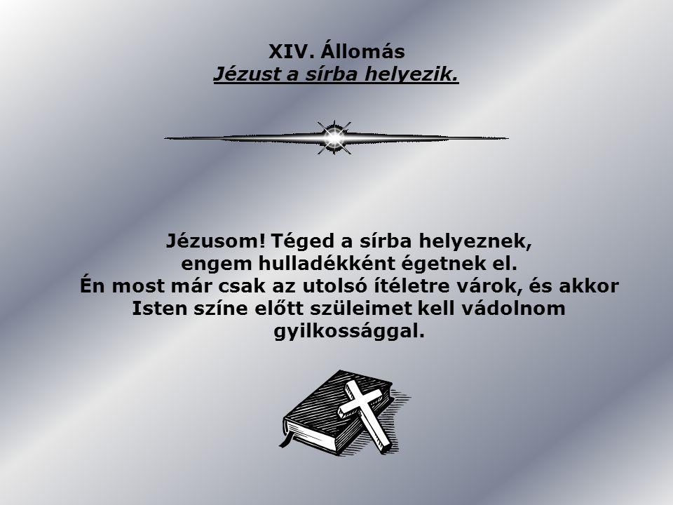 XIV. Állomás Jézust a sírba helyezik.