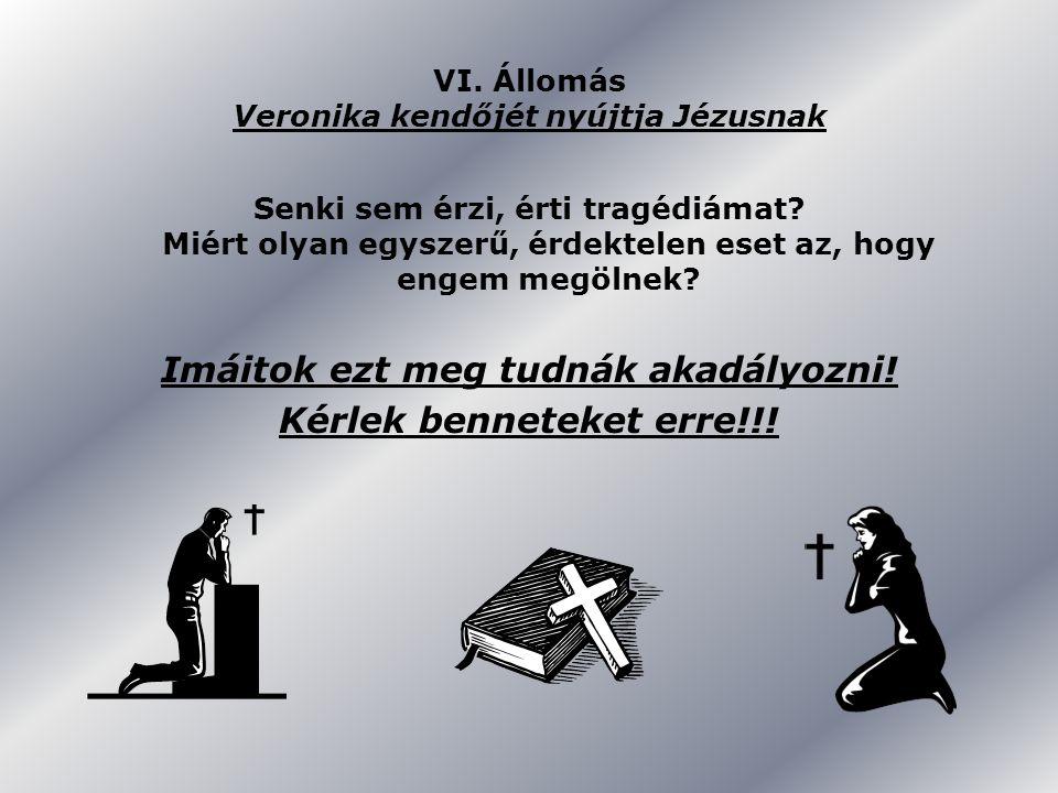 VI. Állomás Veronika kendőjét nyújtja Jézusnak