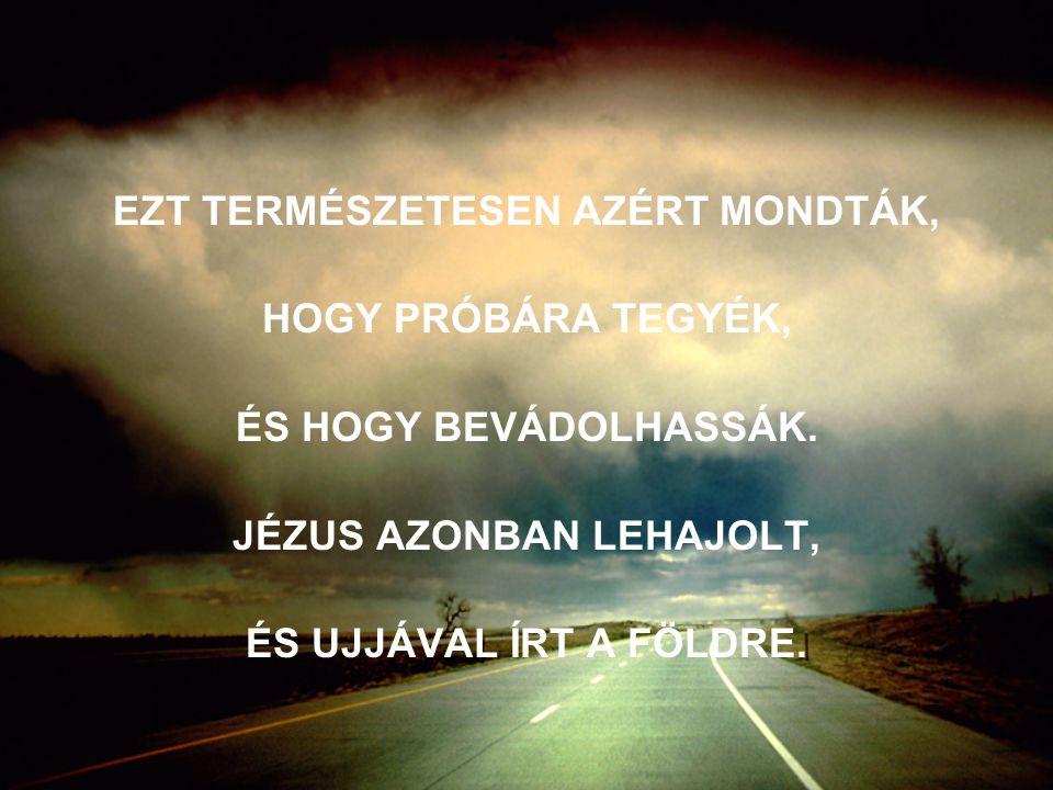 EZT TERMÉSZETESEN AZÉRT MONDTÁK, JÉZUS AZONBAN LEHAJOLT,