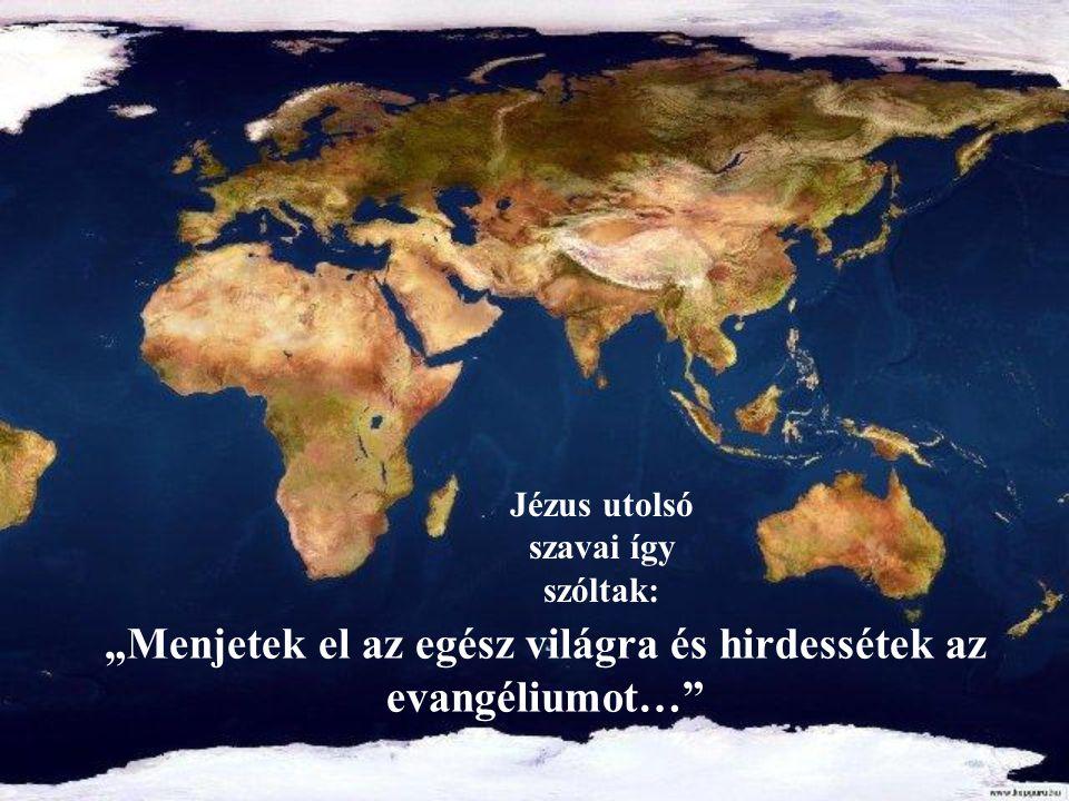 """""""Menjetek el az egész világra és hirdessétek az evangéliumot…"""