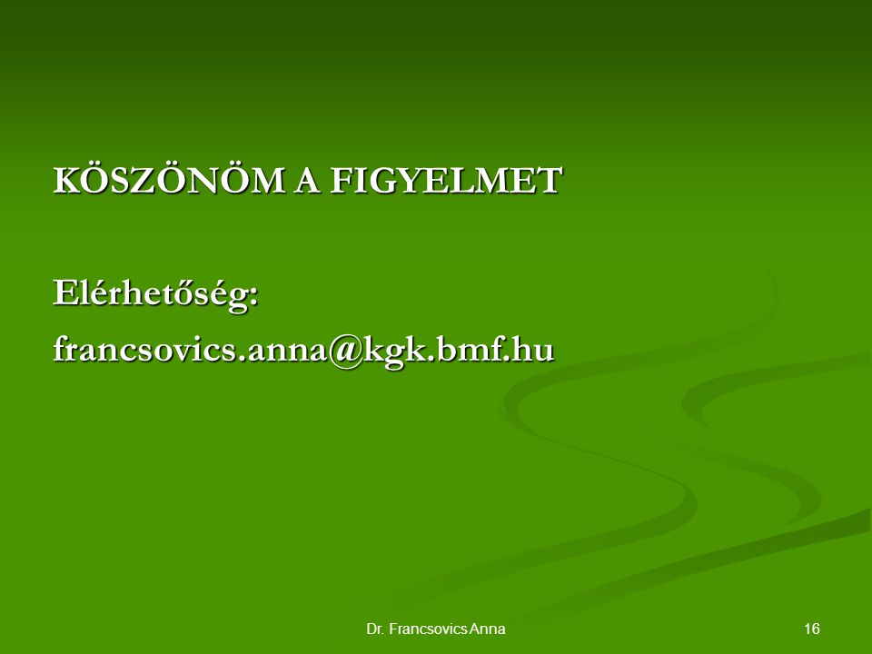 KÖSZÖNÖM A FIGYELMET Elérhetőség: francsovics.anna@kgk.bmf.hu