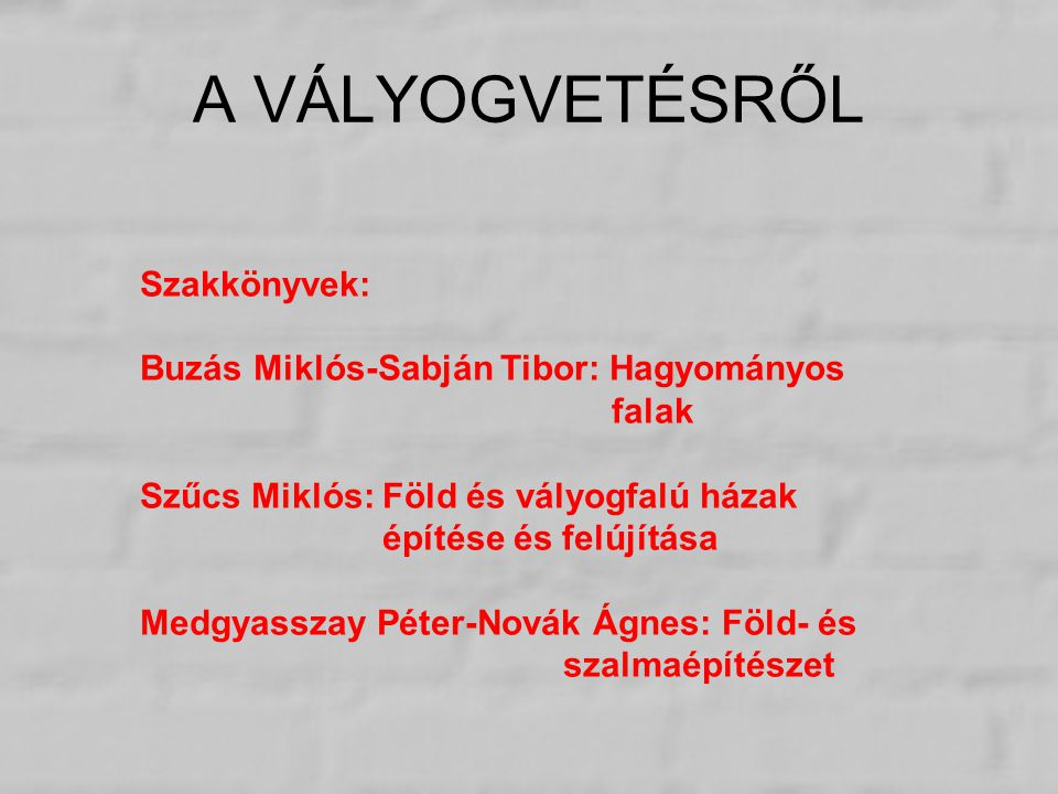 A VÁLYOGVETÉSRŐL Szakkönyvek: