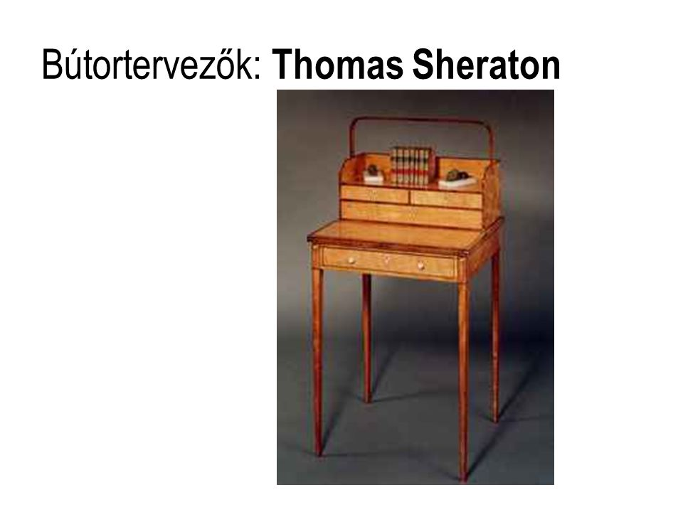 Bútortervezők: Thomas Sheraton
