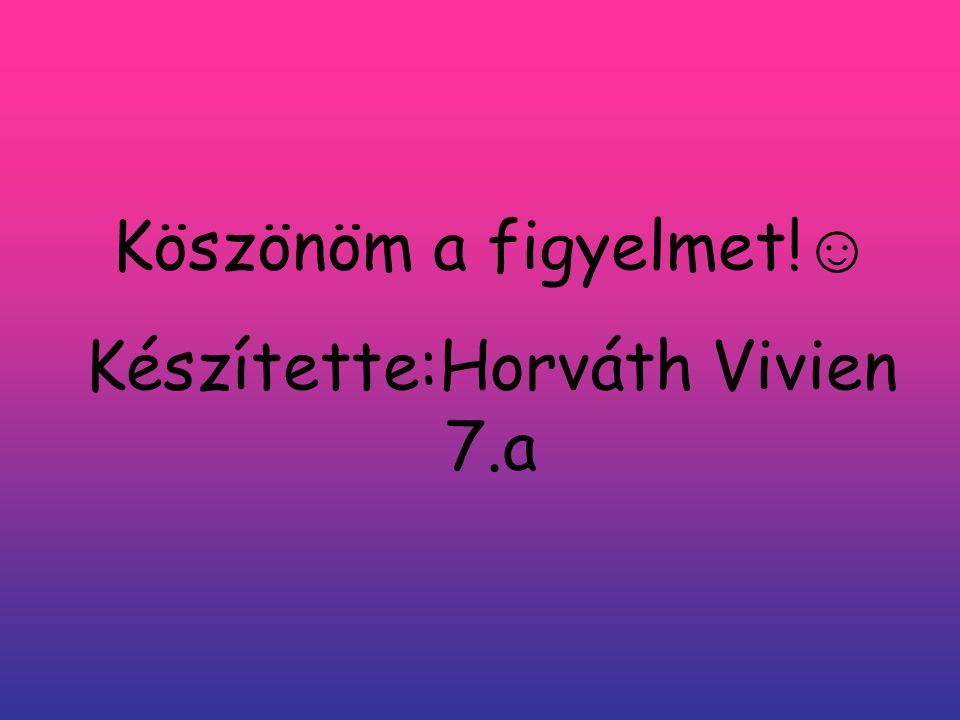 Készítette:Horváth Vivien 7.a