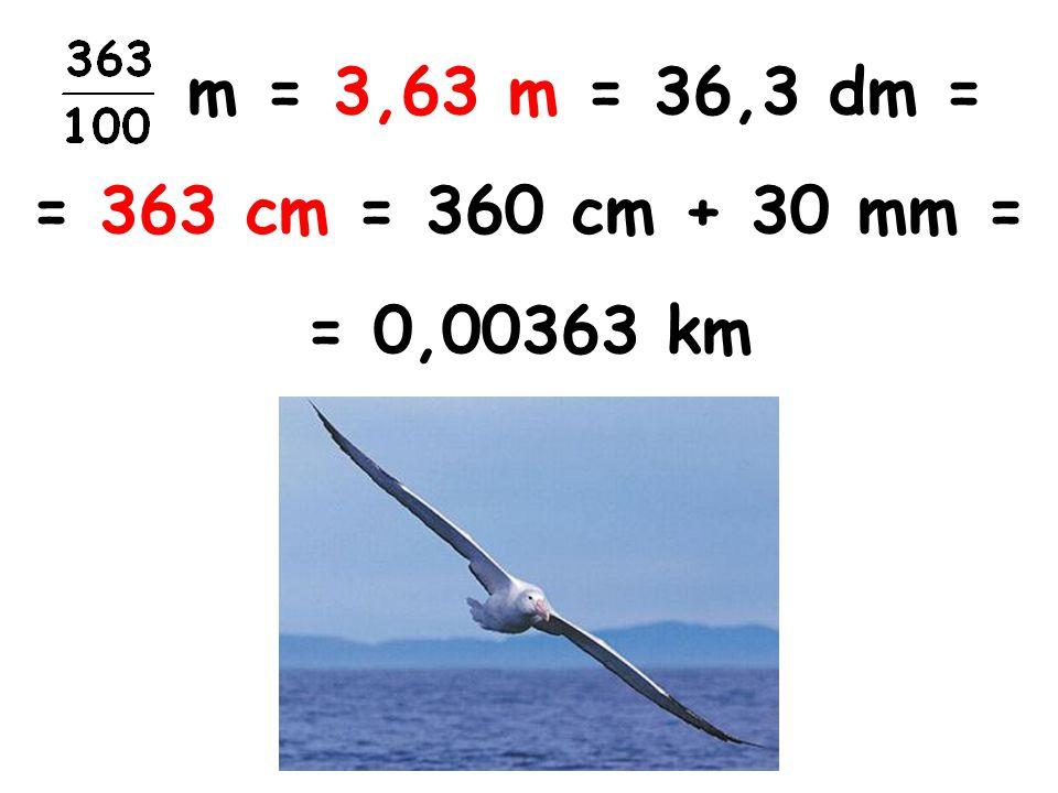 m = 3,63 m = 36,3 dm = = 363 cm = 360 cm + 30 mm = = 0,00363 km