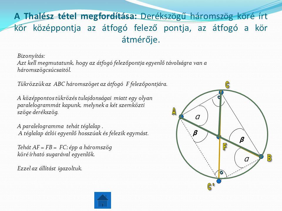 A Thalész tétel megfordítása: Derékszögű háromszög köré írt kör középpontja az átfogó felező pontja, az átfogó a kör átmérője.