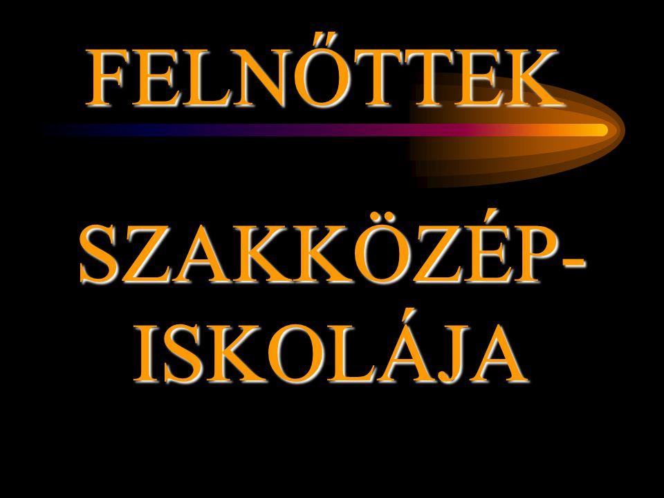 FELNŐTTEK SZAKKÖZÉP- ISKOLÁJA