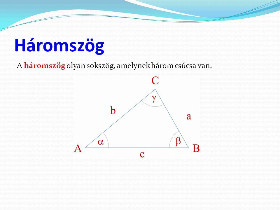 Háromszög A háromszög olyan sokszög, amelynek három csúcsa van.