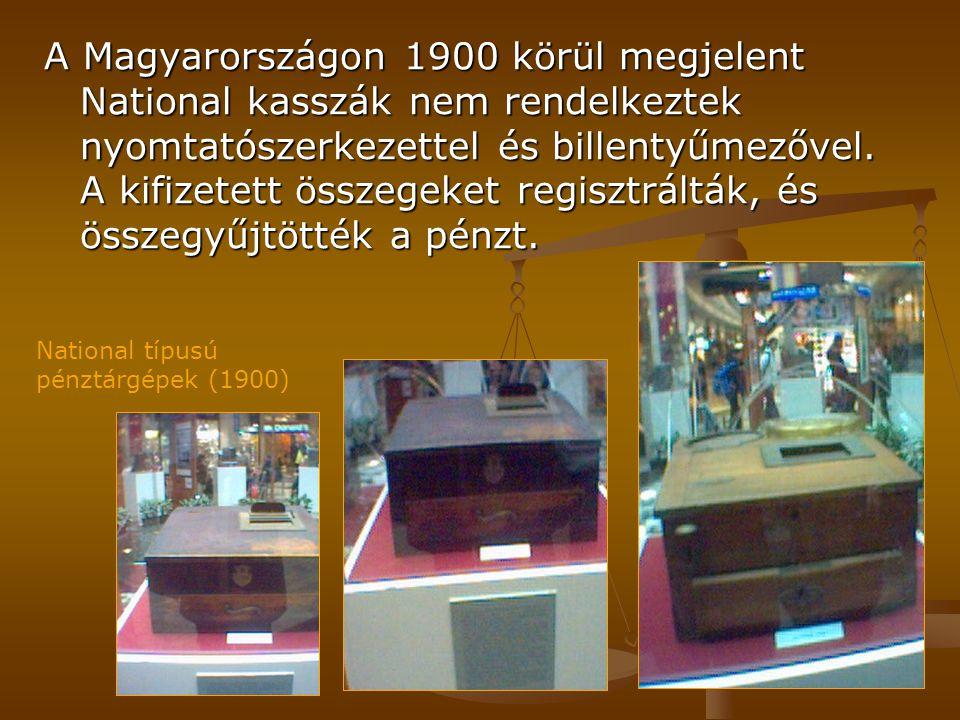 A Magyarországon 1900 körül megjelent National kasszák nem rendelkeztek nyomtatószerkezettel és billentyűmezővel. A kifizetett összegeket regisztrálták, és összegyűjtötték a pénzt.