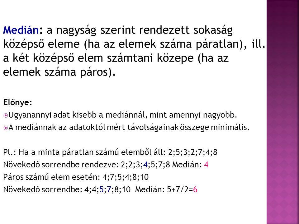 Medián: a nagyság szerint rendezett sokaság középső eleme (ha az elemek száma páratlan), ill. a két középső elem számtani közepe (ha az elemek száma páros).