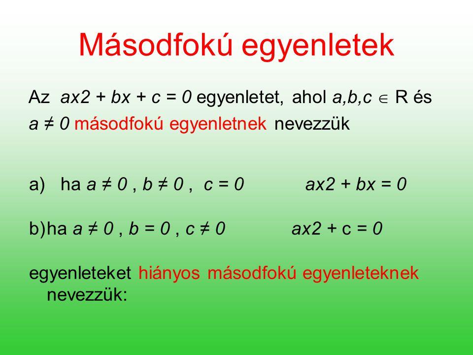 Másodfokú egyenletek Az ax2 + bx + c = 0 egyenletet, ahol a,b,c  R és