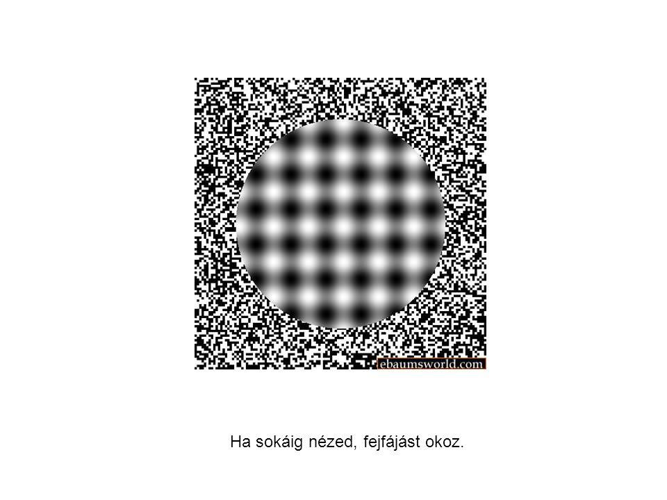 Ha sokáig nézed, fejfájást okoz.