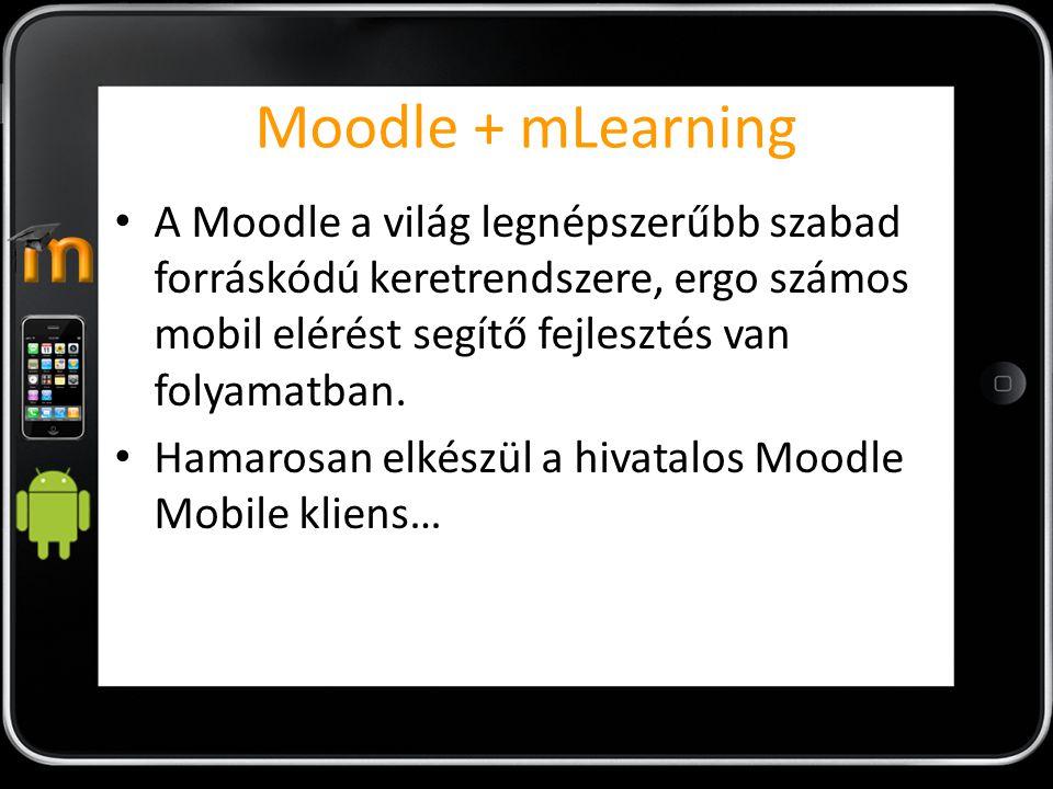 Moodle + mLearning A Moodle a világ legnépszerűbb szabad forráskódú keretrendszere, ergo számos mobil elérést segítő fejlesztés van folyamatban.
