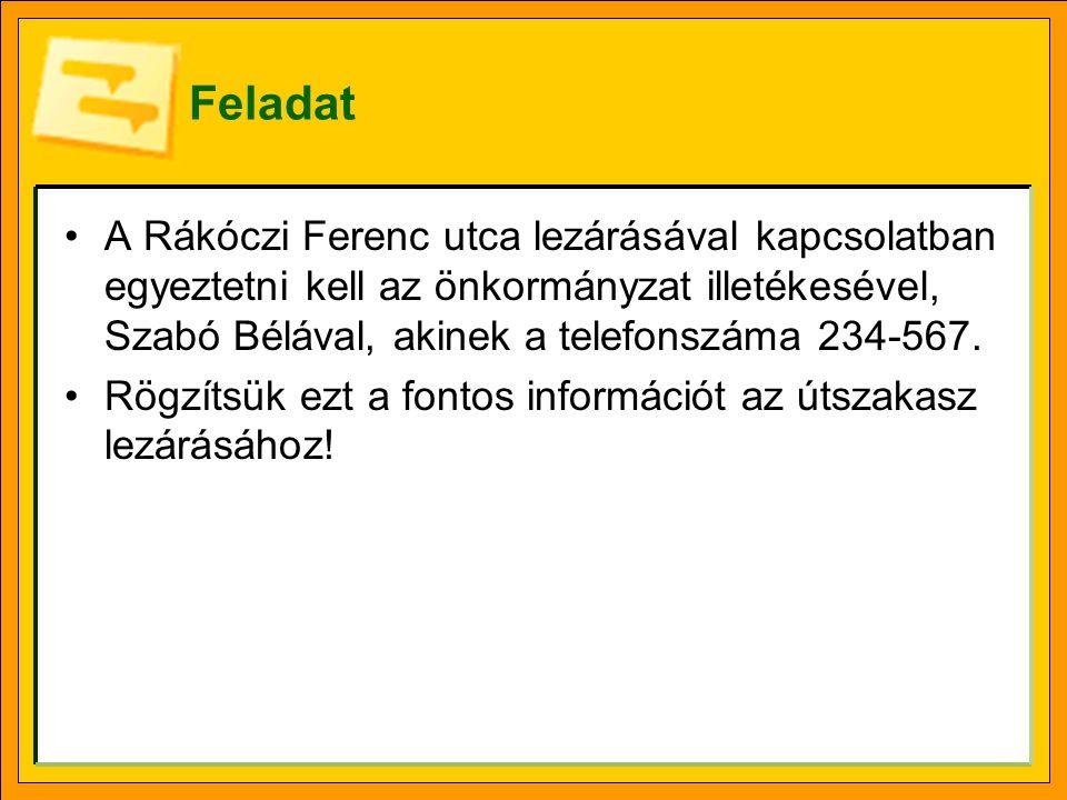 Feladat A Rákóczi Ferenc utca lezárásával kapcsolatban egyeztetni kell az önkormányzat illetékesével, Szabó Bélával, akinek a telefonszáma 234-567.