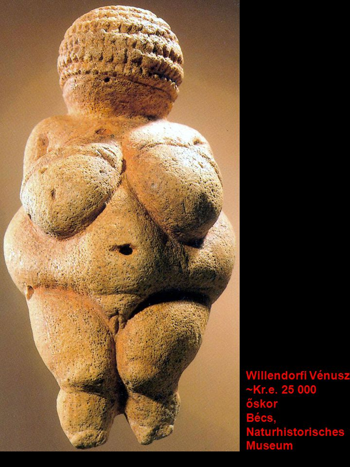 Willendorfi Vénusz ~Kr.e. 25 000 őskor Bécs, Naturhistorisches Museum