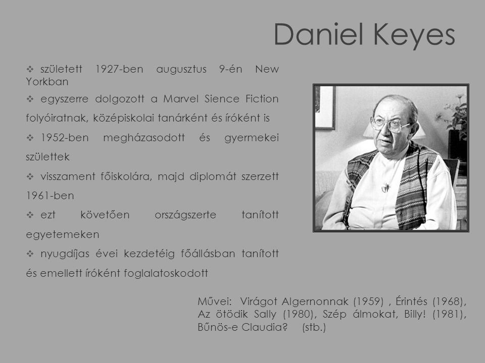 Daniel Keyes született 1927-ben augusztus 9-én New Yorkban