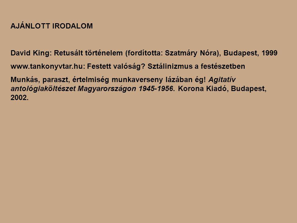 AJÁNLOTT IRODALOM David King: Retusált történelem (fordította: Szatmáry Nóra), Budapest, 1999.
