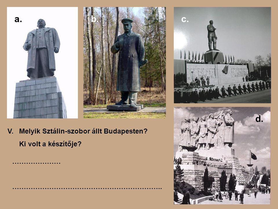 a. b. c. d. V. Melyik Sztálin-szobor állt Budapesten