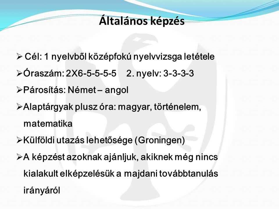 Általános képzés Cél: 1 nyelvből középfokú nyelvvizsga letétele