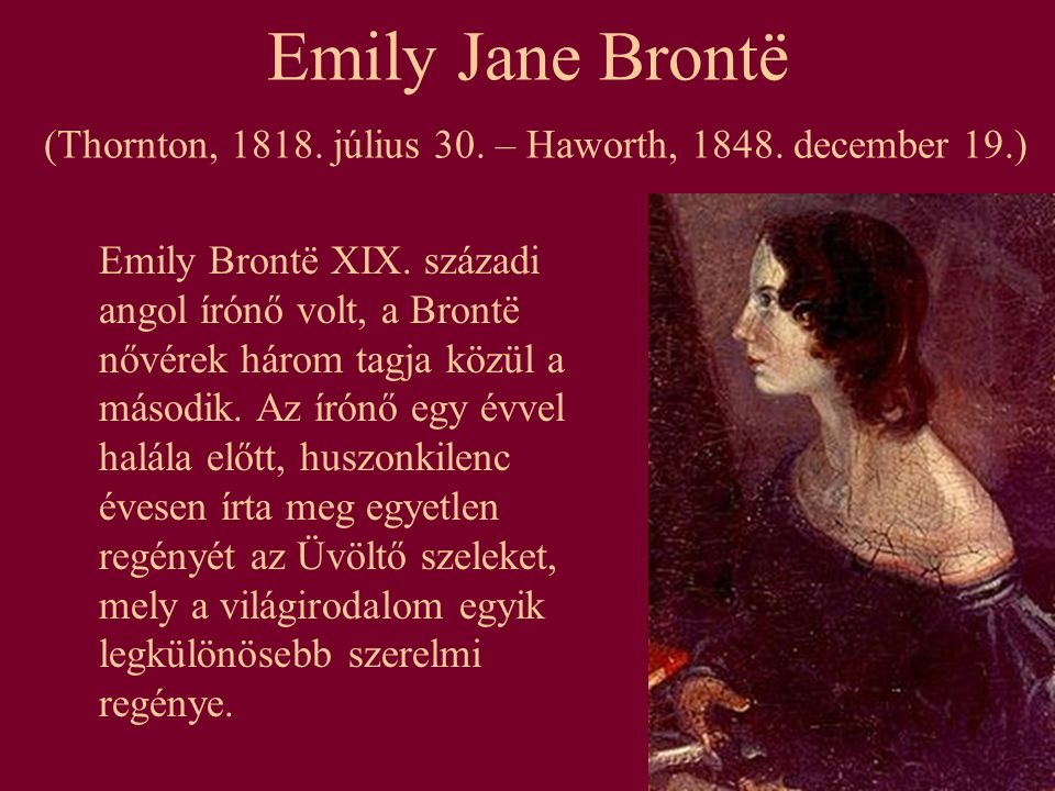 Emily Jane Brontë (Thornton, 1818. július 30. – Haworth, 1848