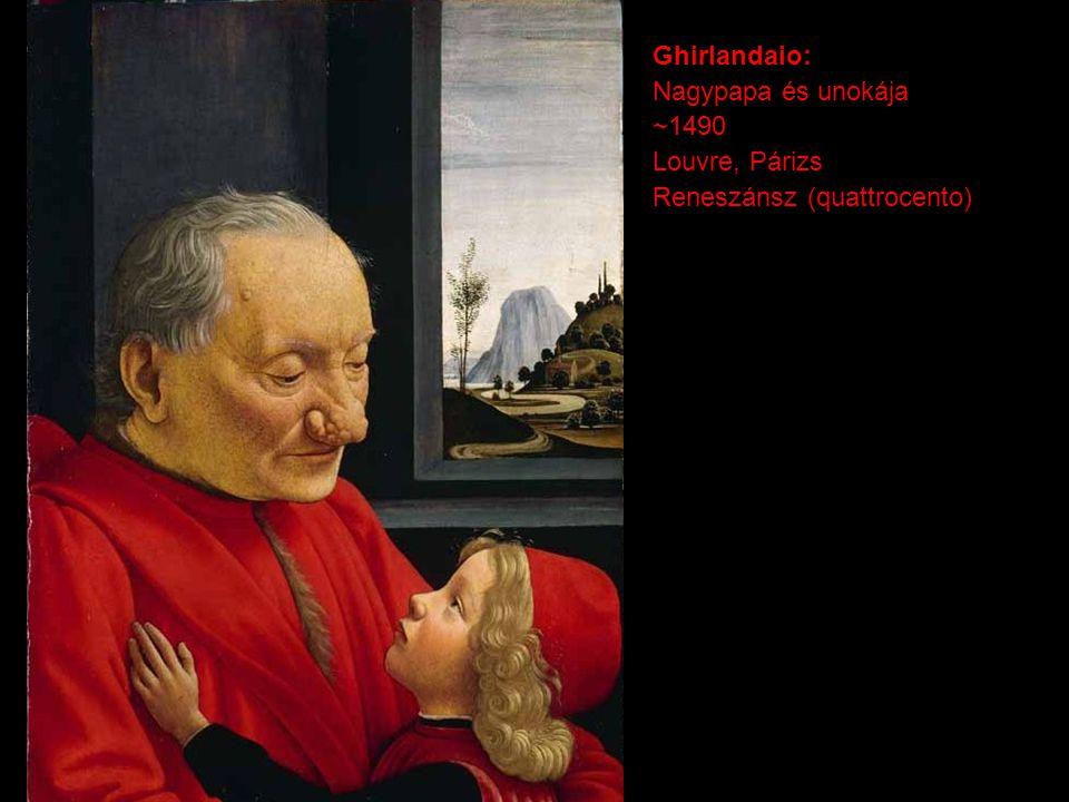 Ghirlandaio: Nagypapa és unokája ~1490 Louvre, Párizs Reneszánsz (quattrocento)