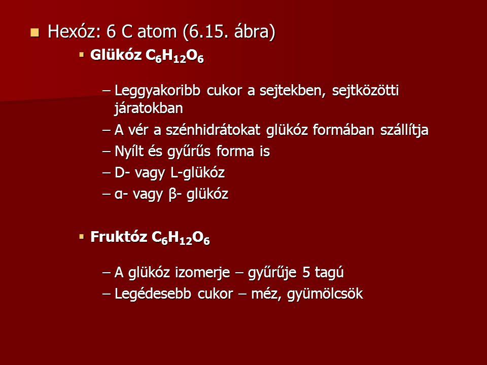 Hexóz: 6 C atom (6.15. ábra) Glükóz C6H12O6