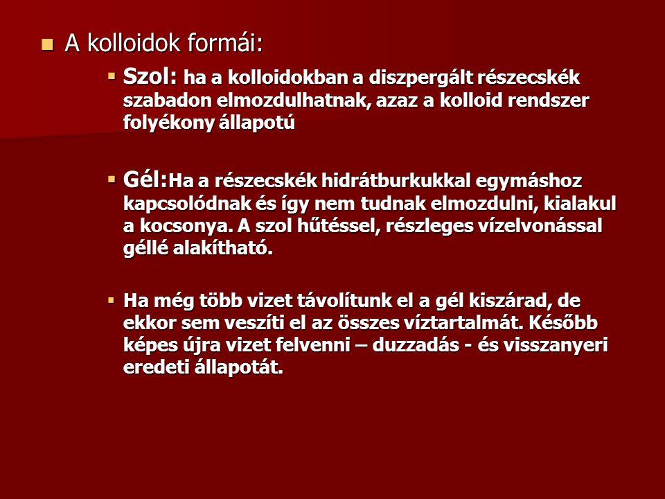 A kolloidok formái: Szol: ha a kolloidokban a diszpergált részecskék szabadon elmozdulhatnak, azaz a kolloid rendszer folyékony állapotú.