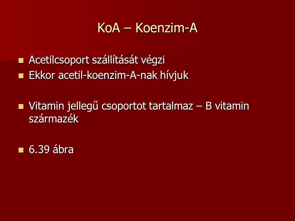 KoA – Koenzim-A Acetilcsoport szállítását végzi