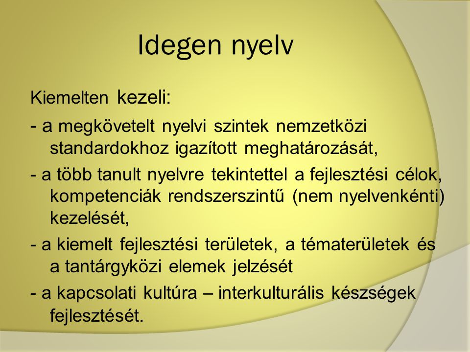 Idegen nyelv Kiemelten kezeli: - a megkövetelt nyelvi szintek nemzetközi standardokhoz igazított meghatározását,