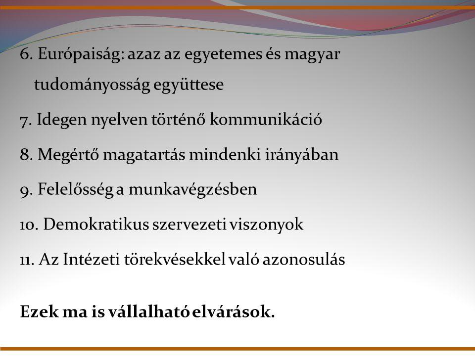 6. Európaiság: azaz az egyetemes és magyar tudományosság együttese 7