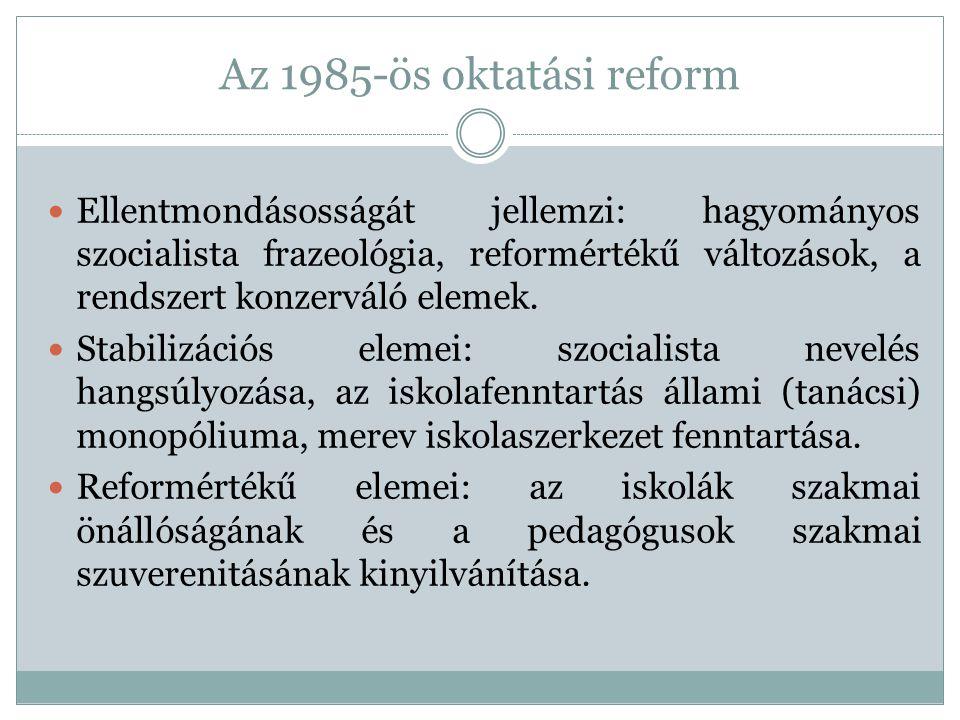 Az 1985-ös oktatási reform Ellentmondásosságát jellemzi: hagyományos szocialista frazeológia, reformértékű változások, a rendszert konzerváló elemek.