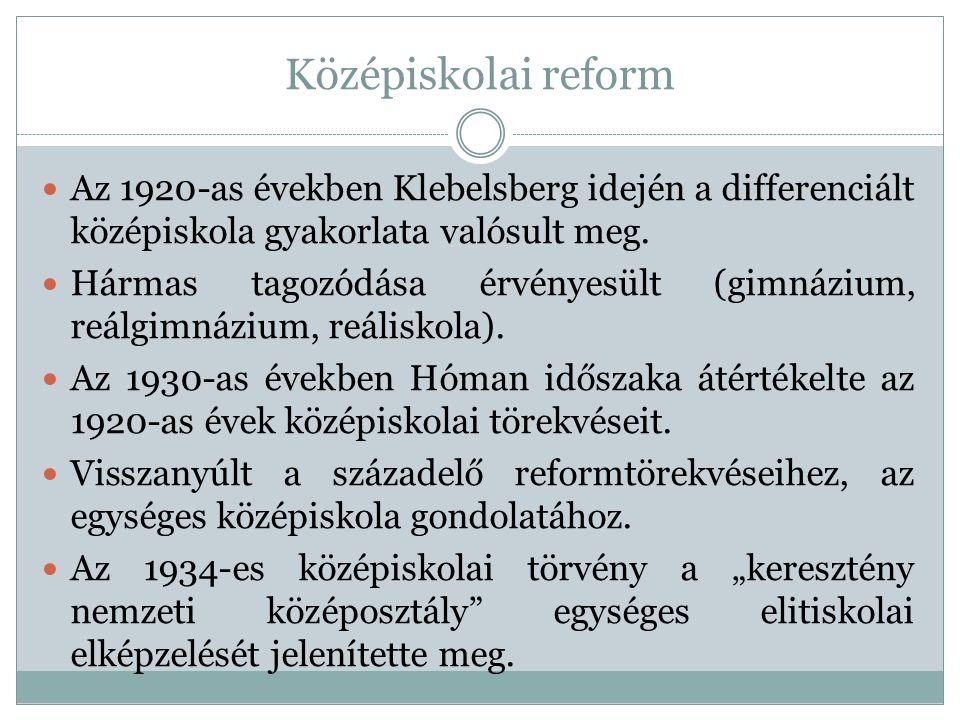 Középiskolai reform Az 1920-as években Klebelsberg idején a differenciált középiskola gyakorlata valósult meg.